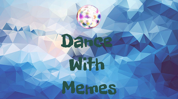 Dance With Memes