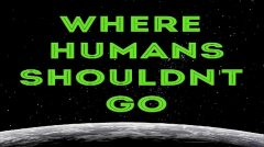Where Humans Shouldn't Go