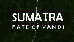 Sumatra: Fate of Yandi