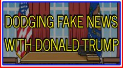 Dodging Fake News With Donald Trump
