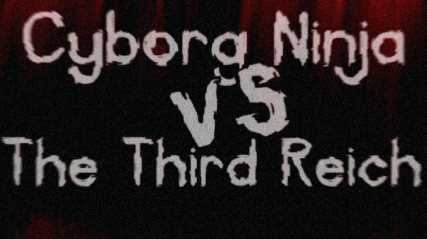 Cyborg Ninja vs. The Third Reich