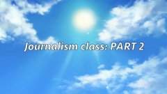 Journalism class: PART 2