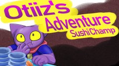 Otiiz's adventure - Sushi Champ