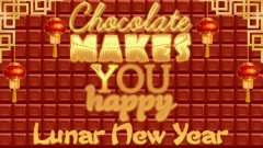 Chocolate makes you happy: Lunar New Year