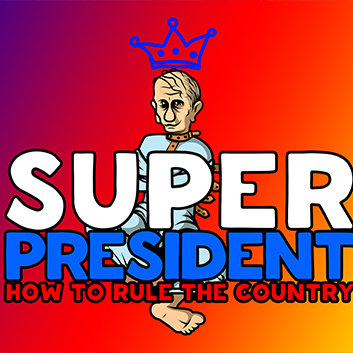Super president How to rule the country