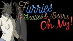 Furries & Scalies & Bears OH MY!