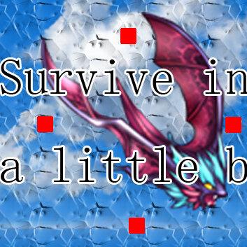 Survive in a little bit