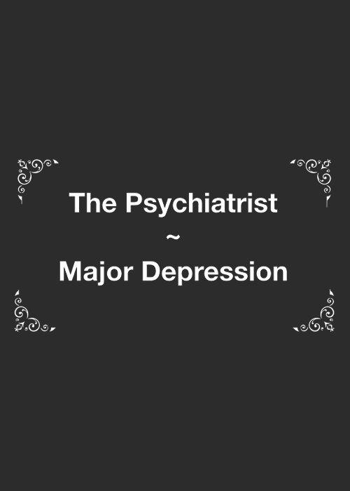 The Psychiatrist: Major Depression